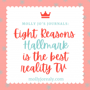Molly Jo's Journals: Eight Reasons Hallmark is the Best Reality TV