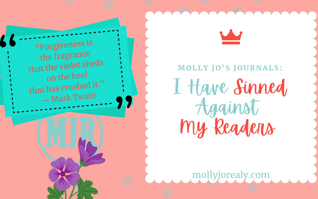Molly Jo's Journals: I Have Sinned Against My Readers