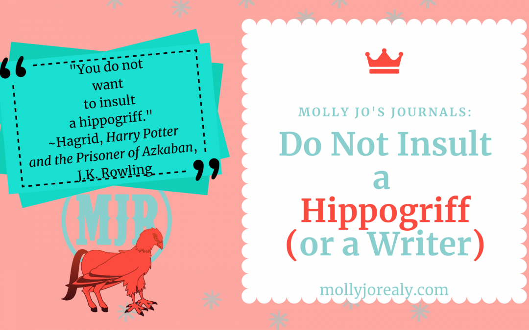 Molly Jo's Journals: Do Not Insult a Hippogriff (or a Writer)